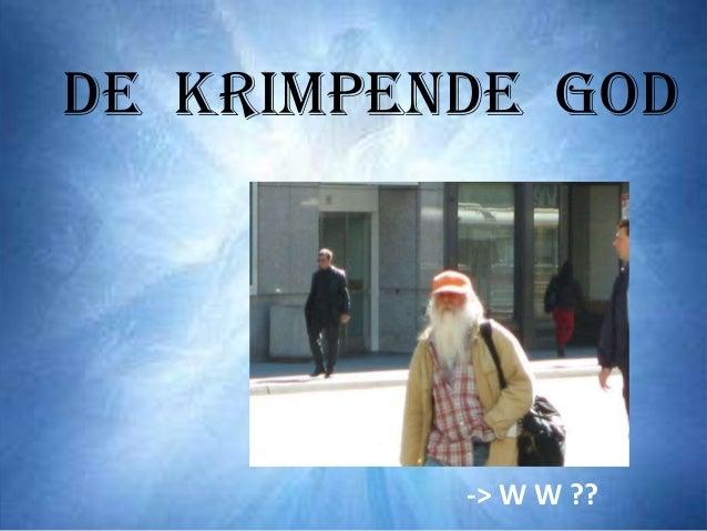 De Krimpende GOD          -> W W ??
