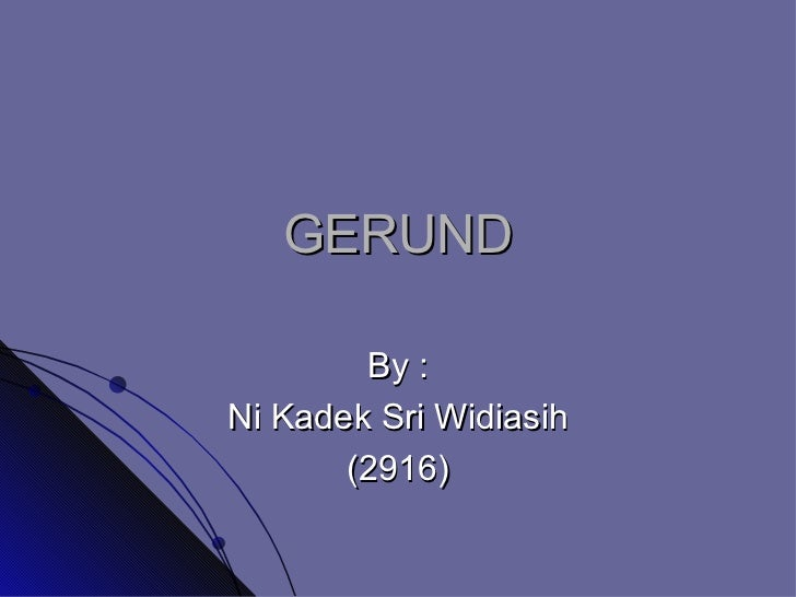 GERUND By : Ni Kadek Sri Widiasih (2916)