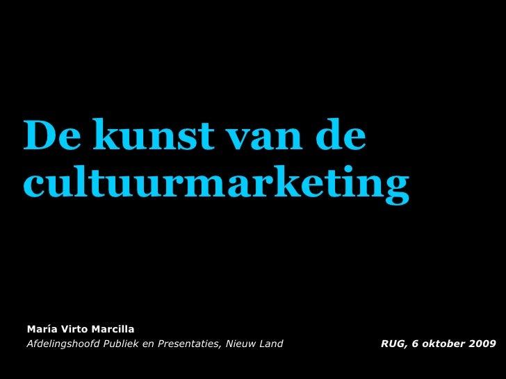 De kunst van de cultuurmarketing María Virto Marcilla Afdelingshoofd Publiek en Presentaties, Nieuw Land  RUG, 6 oktober 2...