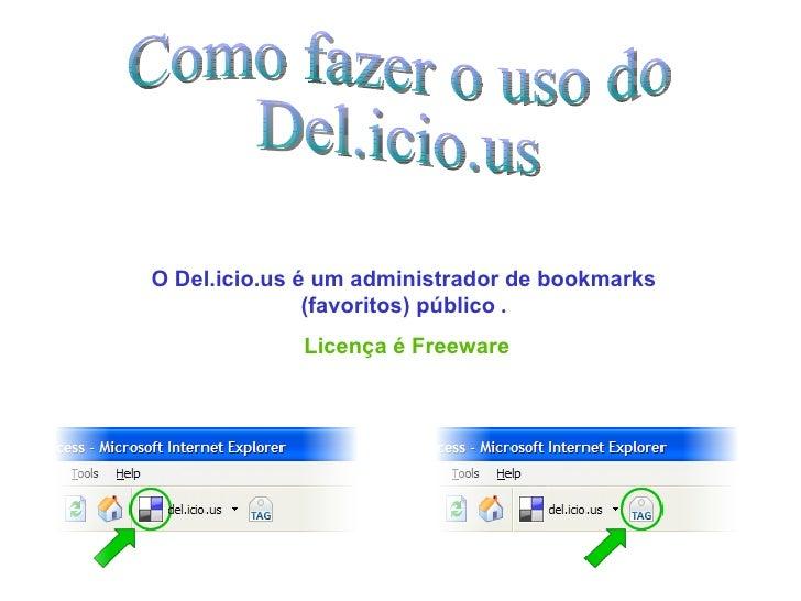 Como fazer o uso do Del.icio.us O Del.icio.us é um administrador de bookmarks (favoritos) público  . Licença é Freeware