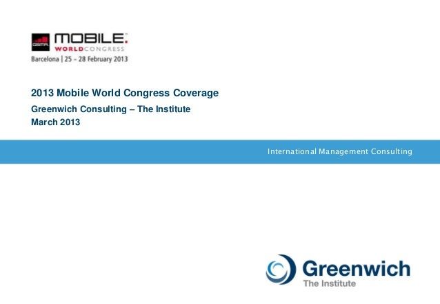 International Management Consulting 2013 Mobile World Congress Coverage Greenwich Consulting – The Institute March 2013