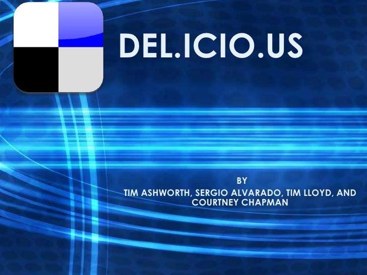 DEL.ICIO.US<br />                 BY <br />TIM ASHWORTH, SERGIO ALVARADO, TIM LLOYD, AND COURTNEY CHAPMAN<br />