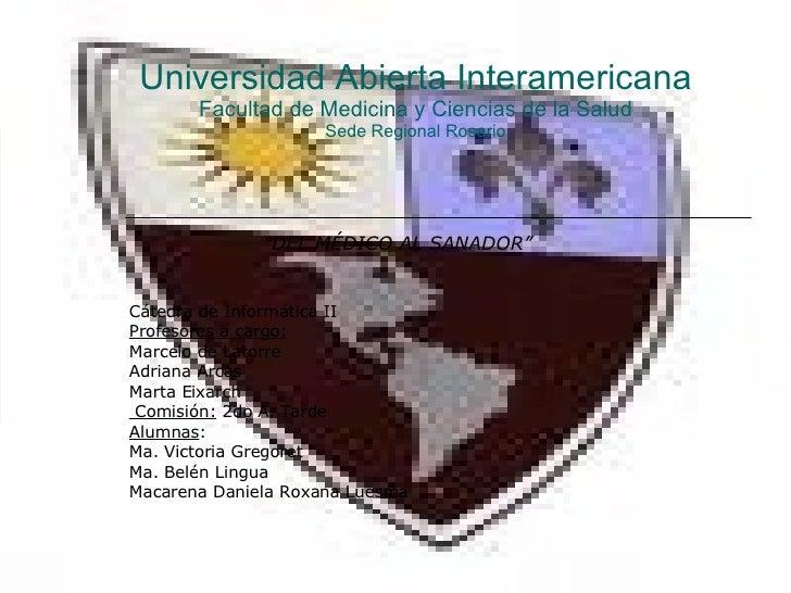 """Universidad Abierta Interamericana Facultad de Medicina y Ciencias de la Salud Sede Regional Rosario """" DEL MÉDICO AL SANAD..."""