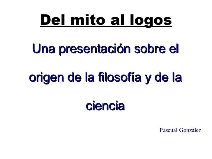 Del mito al logos Una presentación sobre el origen de la filosofía y de la  ciencia Pascual González