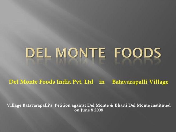 Del Monte Foods India Pvt. Ltd  in  Batavarapalli Village Village Batavarapalli's  Petition against Del Monte & Bharti Del...