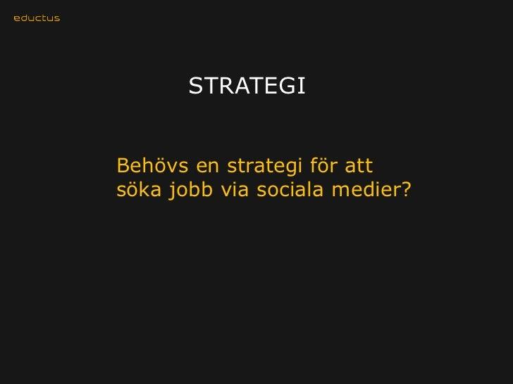 STRATEGIBehövs en strategi för attsöka jobb via sociala medier?