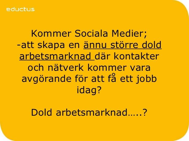 Kommer Sociala Medier;-att skapa en ännu större dold arbetsmarknad där kontakter   och nätverk kommer vara avgörande för a...