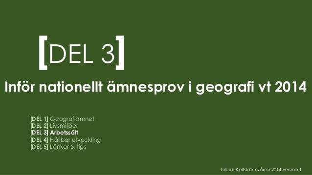 [DEL 3] [DEL 1] Geografiämnet [DEL 2] Livsmiljöer [DEL 3] Arbetssätt [DEL 4] Hållbar utveckling [DEL 5] Länkar & tips Infö...