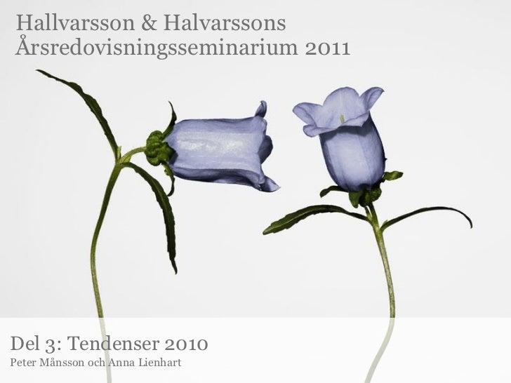 Hallvarsson & HalvarssonsÅrsredovisningsseminarium 2011Del 3: Tendenser 2010Peter Månsson och Anna Lienhart