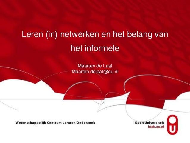 Leren (in) netwerken en het belang vanhet informeleMaarten de LaatMaarten.delaat@ou.nl