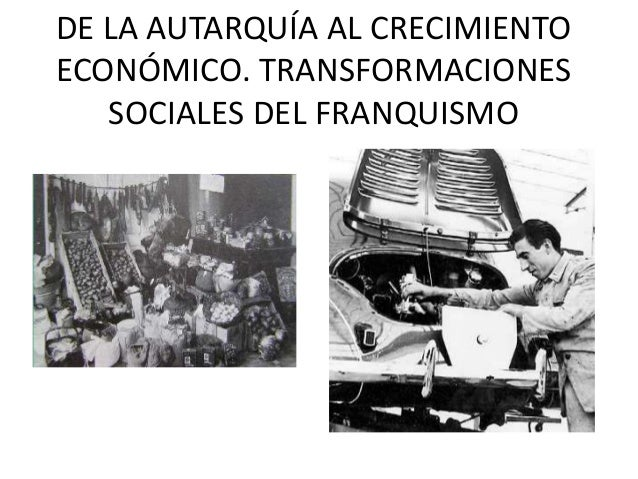 DE LA AUTARQUÍA AL CRECIMIENTOECONÓMICO. TRANSFORMACIONESSOCIALES DEL FRANQUISMO