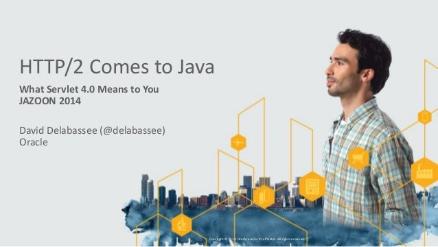 HTTP/2  Comes  to  Java  What  Servlet  4.0  Means  to  You  JAZOON  2014  David  Delabassee  (@delabassee)  Oracle  Copyr...