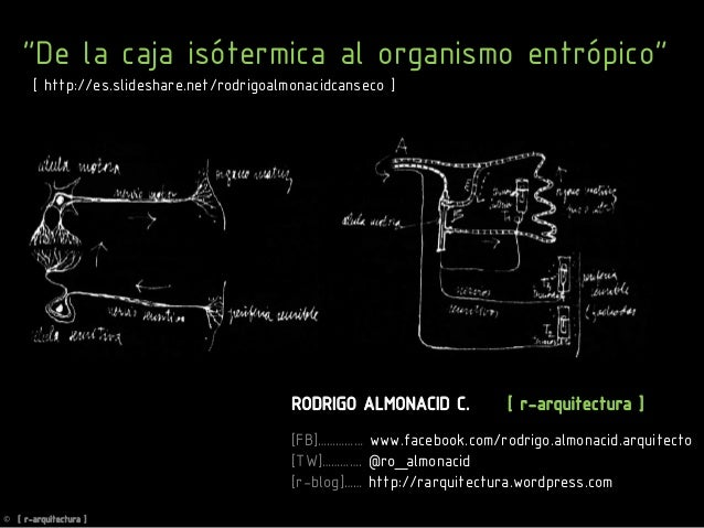 """De la caja isótermica al organismo entrópico""RODRIGO ALMONACID C. [ r-arquitectura ][FB]…………… www.facebook.com/rodrigo.al..."