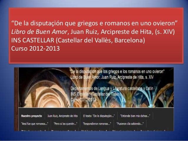 """""""De la disputaçión que griegos e romanos en uno ovieron""""Libro de Buen Amor, Juan Ruiz, Arcipreste de Hita, (s. XIV)INS CAS..."""