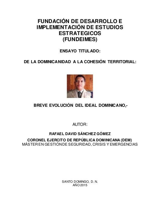 FUNDACIÓN DE DESARROLLO E IMPLEMENTACIÓN DE ESTUDIOS ESTRATEGICOS (FUNDEIMES) ENSAYO TITULADO: DE LA DOMINICANIDAD A LA CO...