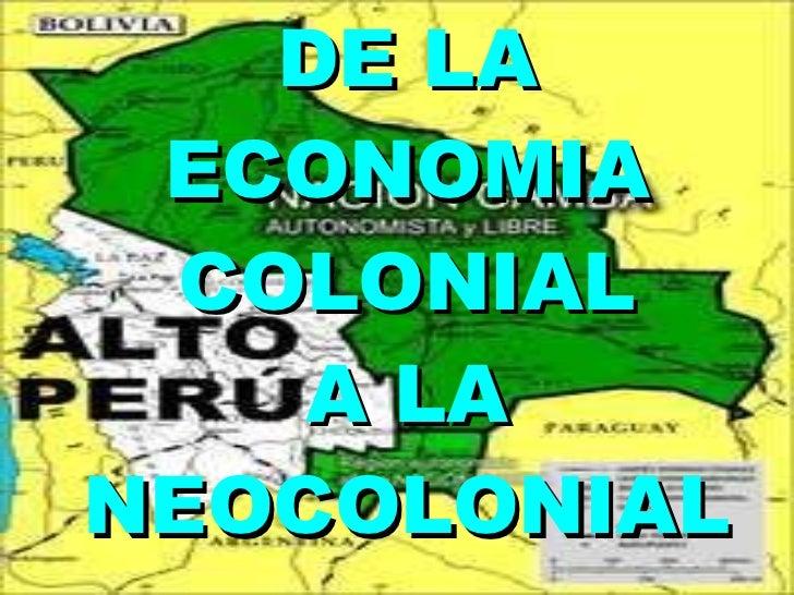DE LA ECONOMIA  COLONIAL  A LA NEOCOLONIAL