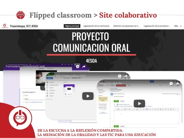 DE LA ESCUCHA A LA REFLEXIÓN COMPARTIDA. LA MEDIACIÓN DE LA ORALIDAD Y LAS TIC PARA UNA EDUCACIÓN Flipped classroom > Site...