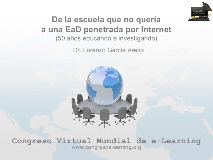 De la escuela que no quería     a una EaD penetrada por Internet        (50 años educando e investigando)             Dr. ...