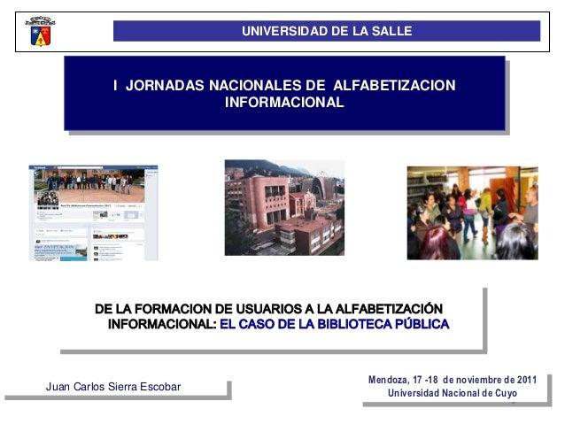 UNIVERSIDAD DE LA SALLE             I JORNADAS NACIONALES DE ALFABETIZACION                          INFORMACIONAL        ...