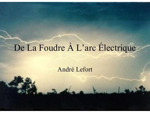 De La Foudre À L'arc Électrique André Lefort