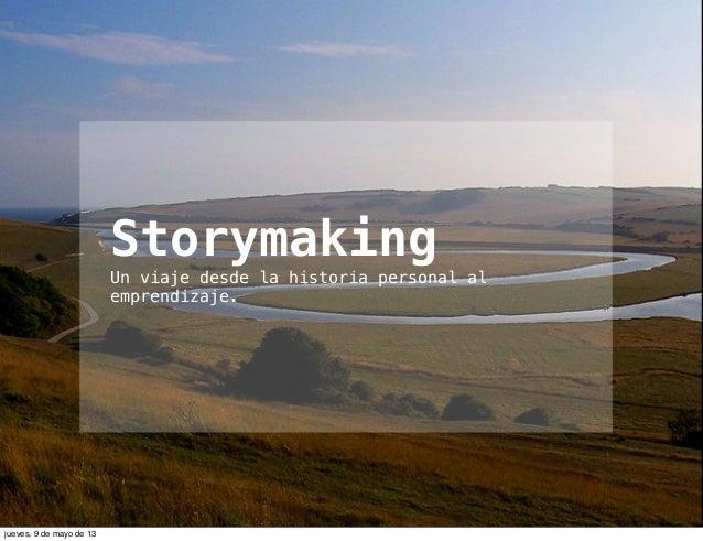 StorymakingUn viaje desde la historia personal alemprendizaje.jueves, 9 de mayo de 13