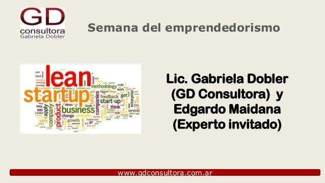 Semana del emprendedorismo  Lic. Gabriela Dobler (GD Consultora) y Edgardo Maidana (Experto invitado)  www.gdconsultora.co...