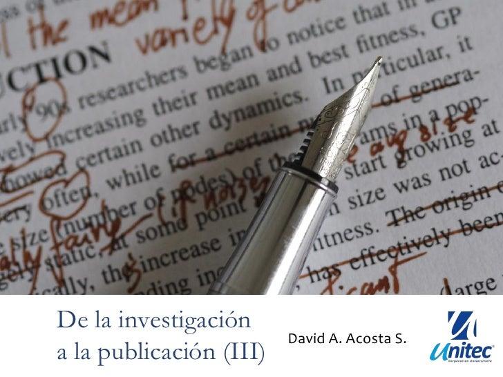 De la investigación                         David A. Acosta S.a la publicación (III)