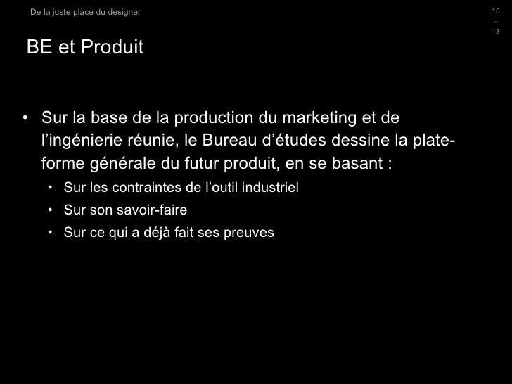 BE et Produit <ul><li>Sur la base de la production du marketing et de l'ingénierie réunie, le Bureau d'études dessine la p...