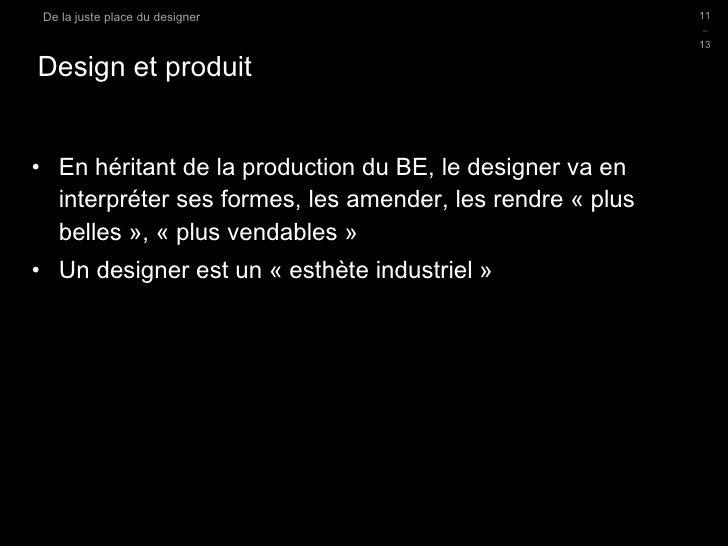 Design et produit <ul><li>En héritant de la production du BE, le designer va en interpréter ses formes, les amender, les r...