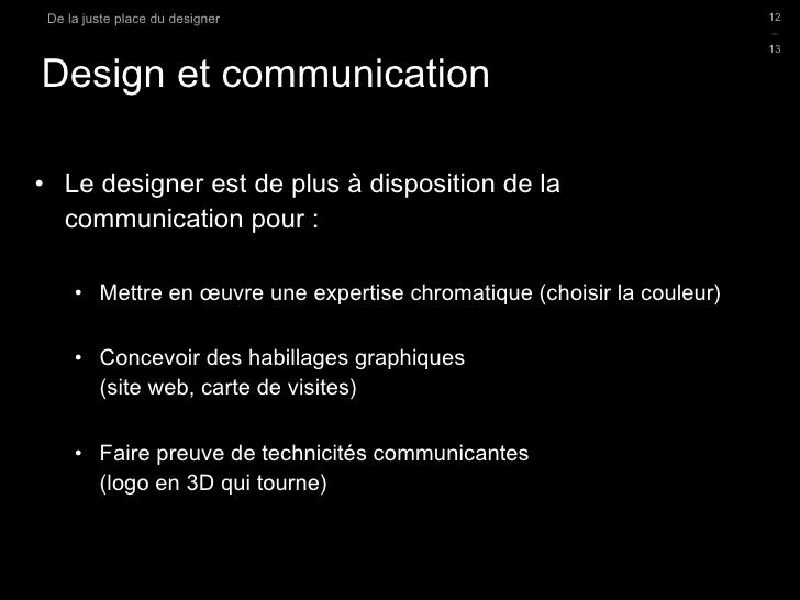 Design et communication <ul><li>Le designer est de plus à disposition de la communication pour : </li></ul><ul><ul><li>Met...