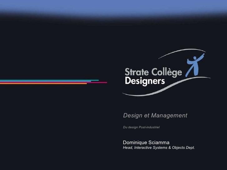 Design et Management Du design Post-industriel Dominique Sciamma Head, Interactive Systems & Objects Dept.