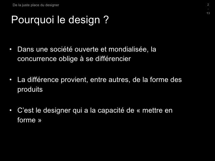 Pourquoi le design ? <ul><li>Dans une société ouverte et mondialisée, la concurrence oblige à se différencier </li></ul><u...
