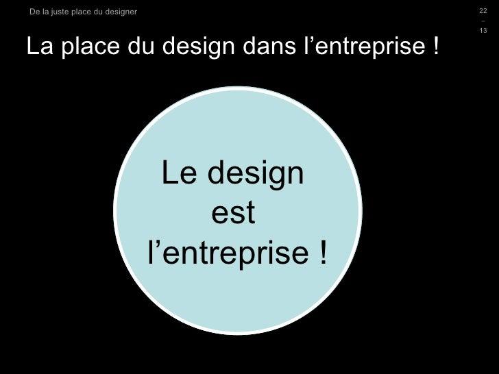La place du design dans l'entreprise ! D.Sciamma Du Design Post-Industriel Le design  est  l'entreprise Le design  est  l'...