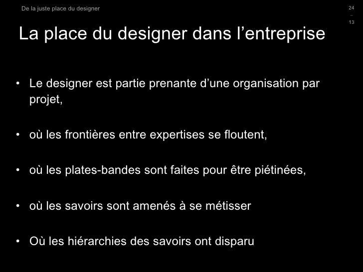 La place du designer dans l'entreprise <ul><li>Le designer est partie prenante d'une organisation par projet, </li></ul><u...
