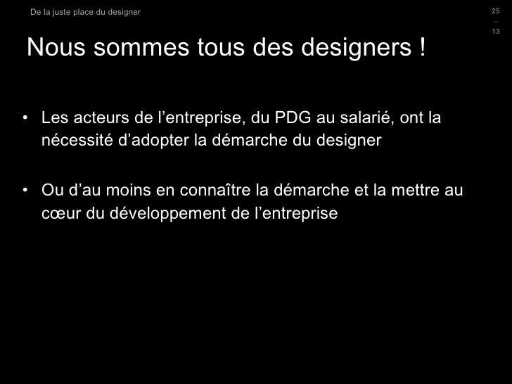 Nous sommes tous des designers !  <ul><li>Les acteurs de l'entreprise, du PDG au salarié, ont la nécessité d'adopter la dé...