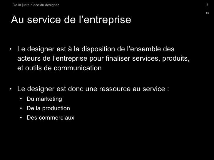 Au service de l'entreprise <ul><li>Le designer est à la disposition de l'ensemble des acteurs de l'entreprise pour finalis...
