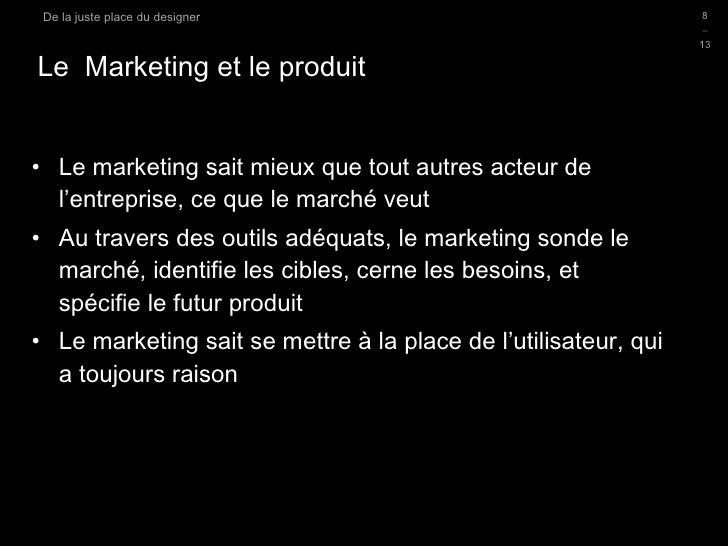 Le  Marketing et le produit <ul><li>Le marketing sait mieux que tout autres acteur de l'entreprise, ce que le marché veut ...