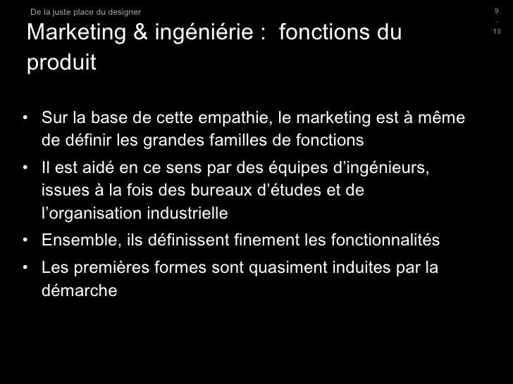 Marketing & ingéniérie :  fonctions du produit <ul><li>Sur la base de cette empathie, le marketing est à même de définir l...