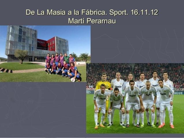 De La Masia a la Fábrica. Sport. 16.11.12            Martí Perarnau