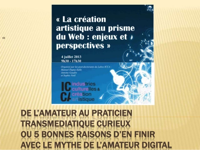DE L'AMATEUR AU PRATICIEN TRANSMEDIATIQUE CURIEUX OU 5 BONNES RAISONS D'EN FINIR AVEC LE MYTHE DE L'AMATEUR DIGITAL «