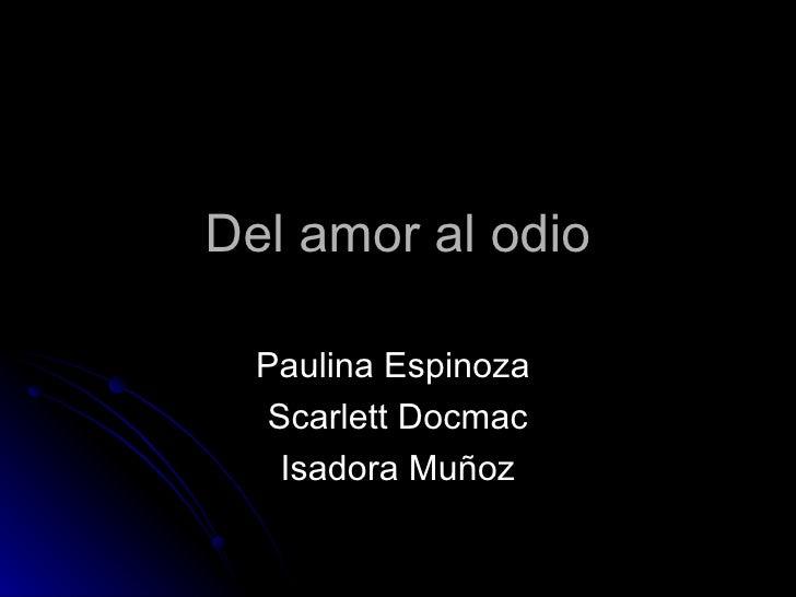 Del amor al odio Paulina Espinoza  Scarlett Docmac Isadora Muñoz