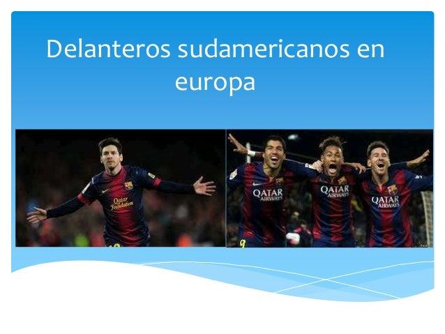 Delanteros sudamericanos en europa