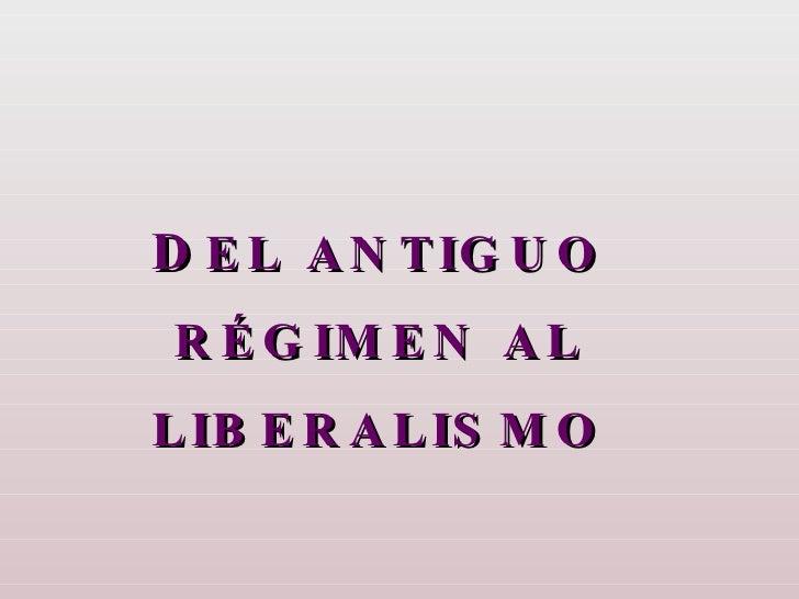 D EL ANTIGUO RÉGIMEN AL LIBERALISMO