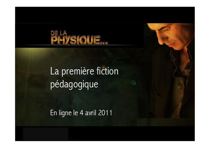 La première fictionpédagogiqueEn ligne le 4 avril 2011
