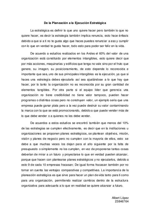 Albert López 23846764 De la Planeación a la Ejecución Estratégica La estratégica es definir lo que uno quiere hacer pero t...