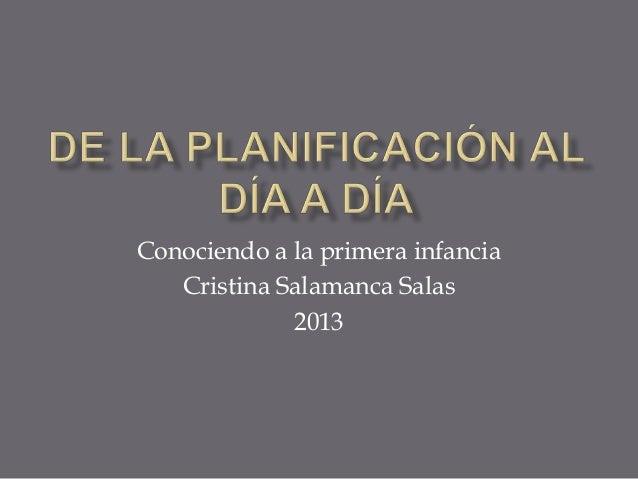 Conociendo a la primera infancia Cristina Salamanca Salas 2013