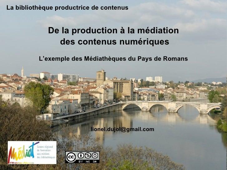 La bibliothèque productrice de contenus De la production à la médiation des contenus numériques L'exemple des Médiathèques...