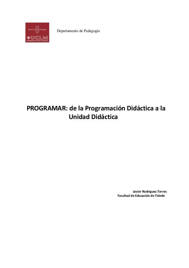 Departamento de Pedagogía  PROGRAMAR: de la Programación Didáctica a la Unidad Didáctica  Javier Rodríguez Torres Facultad...
