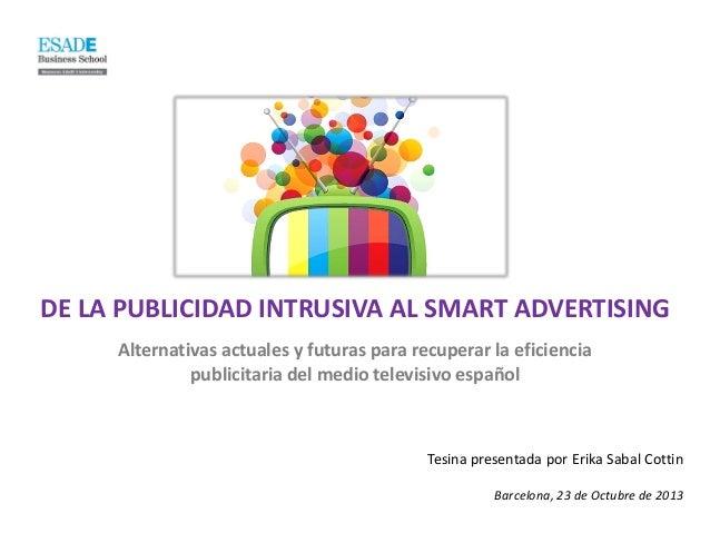 DE LA PUBLICIDAD INTRUSIVA AL SMART ADVERTISING Alternativas actuales y futuras para recuperar la eficiencia publicitaria ...