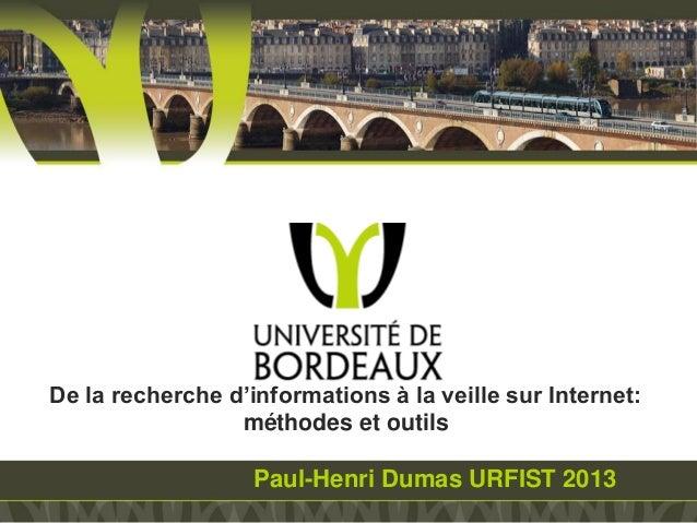 De la recherche d'informations à la veille sur Internet: méthodes et outils  Paul-Henri Dumas URFIST 2013